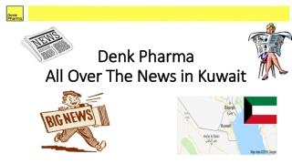 Denk Pharma All Over T he News in Kuwait