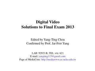 Digital Video Solutions to Final Exam 2013 Edited by Yang-Ting Chou