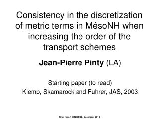 Jean-Pierre Pinty  (LA) Starting paper (to read)  Klemp, Skamarock and Fuhrer, JAS, 2003
