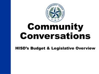 Community Conversations HISD's Budget & Legislative Overview