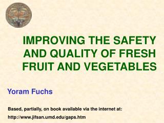 IMPROVING THE SAFETY AND QUALITY OF FRESH FRUIT AND VEGETABLES