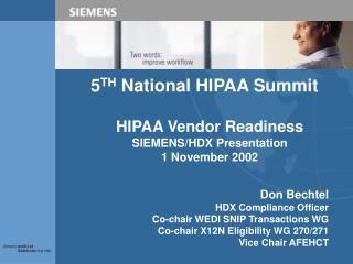 5 TH National HIPAA Summit HIPAA Vendor Readiness SIEMENS/HDX Presentation 1 November 2002