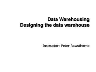 Data Warehousing Designing the data warehouse