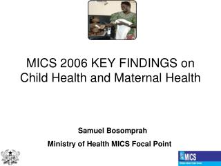 MICS 2006 KEY FINDINGS on Child Health and Maternal Health