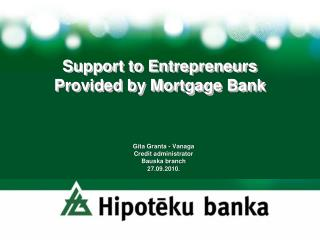 Support to Entrepreneurs Provided by Mortgage Bank