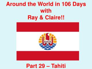 Around the World in 106 Days with Ray & Claire!! Part 29 – Tahiti