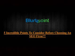 5 Incredible Points To Consider Before Choosing An SEO Firm