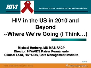 HIV in the US in 2010 and Beyond --Where We're Going (I Think…)