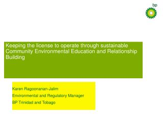 Karen Ragoonanan-Jalim Environmental and Regulatory Manager BP Trinidad and Tobago