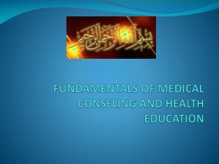 FUNDAMENTALS OF MEDICAL CONSELING AND HEALTH EDUCATION
