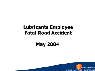 Lubricants Employee  Fatal Road Accident May 2004