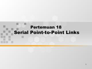 Pertemuan 18 Serial Point-to-Point Links
