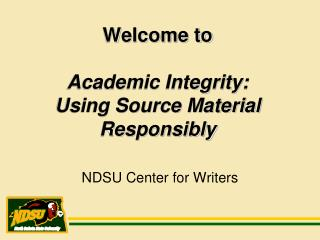 Welcome to  Academic Integrity: Using Source Material Responsibly