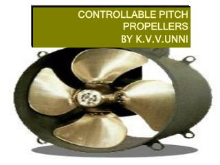 CONTROLLABLE PITCH PROPELLERS BY K.V.V.UNNI