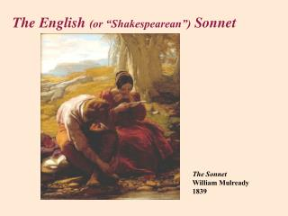 "The English  (or ""Shakespearean"")  Sonnet"