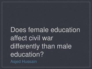 Does female education affect civil war differently than male education?