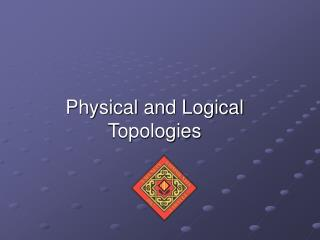 Physical and Logical Topologies