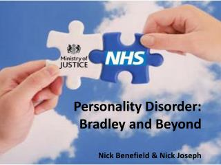 Personality Disorder:  Bradley and Beyond  Nick Benefield  Nick Joseph