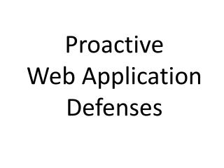 Proactive  Web Application Defenses