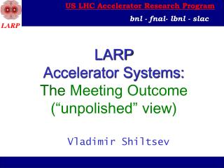 "LARP Accelerator Systems: The  Meeting Outcome (""unpolished"" view)"