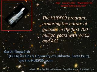 Garth Illingworth  	(UCO/Lick Obs & University of California, Santa Cruz) 			and the HUDF09 team