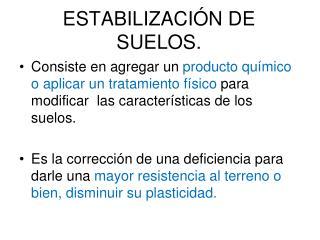 ESTABILIZACIÓN DE SUELOS.