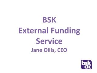 BSK External Funding Service Jane Ollis, CEO