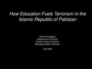 How Education Fuels Terrorism in the Islamic Republic of Pakistan Pervez Hoodbhoy