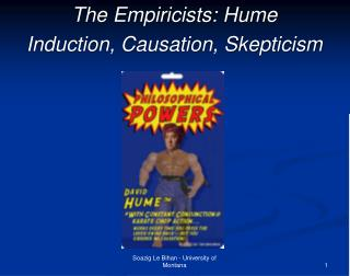 The Empiricists: Hume Induction, Causation, Skepticism
