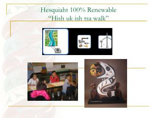 "Hesquiaht 100% Renewable ""Hish uk ish tsa walk"""