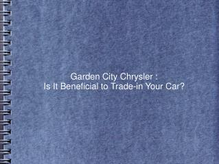 Garden City Chrysler : Is It Beneficial to Trade-in Your Car
