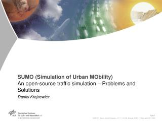 SUMO (Simulation of Urban MObility) An open-source traffic simulation – Problems and Solutions Daniel Krajzewicz