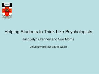 Helping Students to Think Like Psychologists Jacquelyn Cranney and Sue Morris