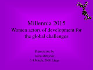 Millennia 2015 Women actors of development for the global challenges