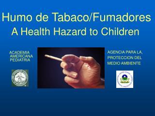 Humo de Tabaco/Fumadores A Health Hazard to Children