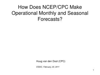 How Does NCEP/CPC Make Operational Monthly and Seasonal Forecasts?