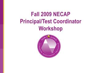 Fall 2009 NECAP  Principal/Test Coordinator Workshop