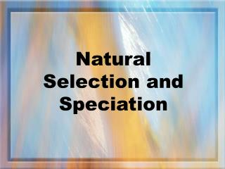 Natural Selection and Speciation