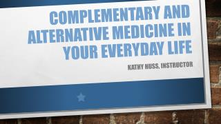 Complementary and alternative medicine in your everyday life
