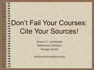 Don't Fail Your Courses:  Cite Your Sources!