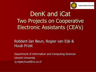 DenK and iCat Two Projects on Cooperative Electronic Assistants (CEA's)