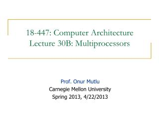 18-447: Computer Architecture Lecture 30B: Multiprocessors