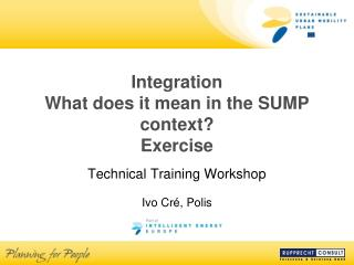 Integration What does it mean in the SUMP context? Exercise