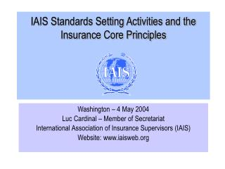 IAIS Standards Setting Activities and the Insurance Core Principles