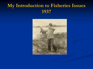 My Introduction to Fisheries Issues 1937