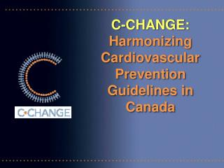 C-CHANGE: Harmonizing  Cardiovascular  Prevention Guidelines in Canada