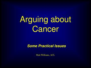 Arguing about Cancer