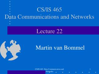 CS/IS 465 Data Communications and Networks Lecture 22