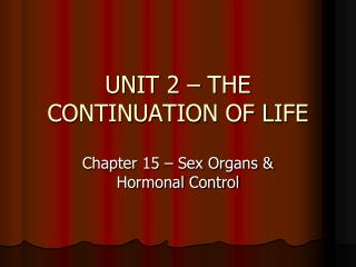 UNIT 2 – THE CONTINUATION OF LIFE