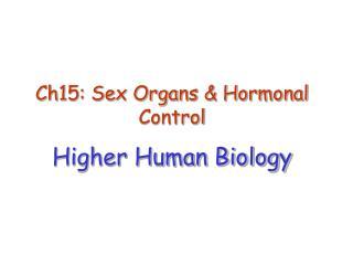 Ch15: Sex Organs & Hormonal Control Higher Human Biology